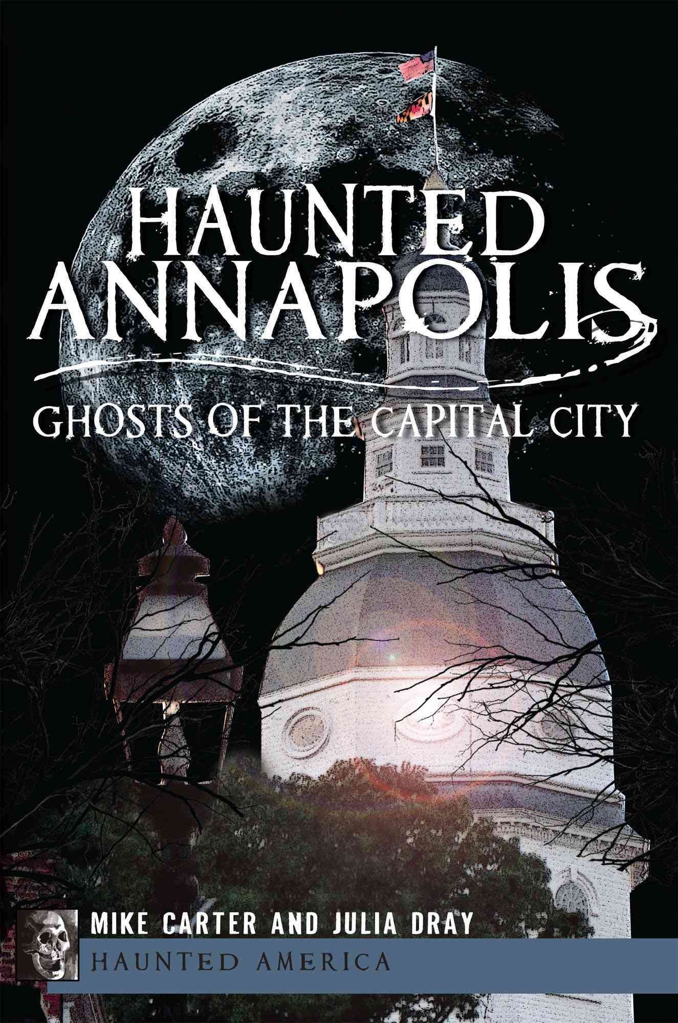 Haunted Annapolis By Carter, Mike/ Dray, Julia
